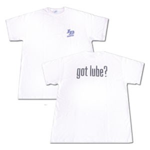 """got lube?"" T-shirt"